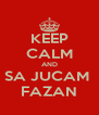 KEEP CALM AND SA JUCAM  FAZAN - Personalised Poster A4 size