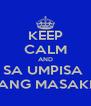 KEEP CALM AND SA UMPISA  LANG MASAKIT - Personalised Poster A4 size