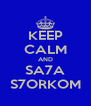 KEEP CALM AND SA7A S7ORKOM - Personalised Poster A4 size