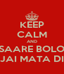 KEEP CALM AND SAARE BOLO JAI MATA DI - Personalised Poster A4 size