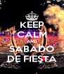 KEEP CALM AND SABADO DE FIESTA - Personalised Poster A4 size