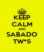 KEEP CALM AND SABADO TW*5 - Personalised Poster A4 size