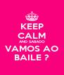 KEEP CALM AND SABADO VAMOS AO BAILE ? - Personalised Poster A4 size