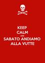 KEEP CALM AND SABATO ANDIAMO ALLA VUTTE - Personalised Poster A4 size