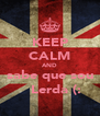 KEEP CALM AND sabe que sou     Lerda (:  - Personalised Poster A4 size
