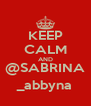 KEEP CALM AND @SABRINA _abbyna - Personalised Poster A4 size