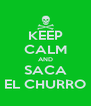 KEEP CALM AND SACA EL CHURRO - Personalised Poster A4 size