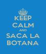 KEEP CALM AND SACA LA BOTANA - Personalised Poster A4 size