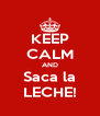 KEEP CALM AND Saca la LECHE! - Personalised Poster A4 size