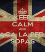 KEEP CALM AND SACA LA PEDA SOPAS - Personalised Poster A4 size