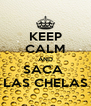 KEEP CALM AND SACA  LAS CHELAS - Personalised Poster A4 size