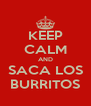 KEEP CALM AND SACA LOS BURRITOS - Personalised Poster A4 size