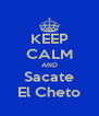 KEEP CALM AND Sacate El Cheto - Personalised Poster A4 size