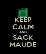 KEEP CALM AND SACK MAUDE - Personalised Poster A4 size