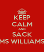 KEEP CALM AND SACK MS WILLIAMS - Personalised Poster A4 size