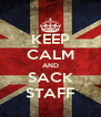 KEEP CALM AND SACK STAFF - Personalised Poster A4 size