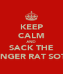 KEEP CALM AND SACK THE GINGER RAT SOTC - Personalised Poster A4 size