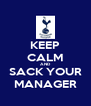 KEEP CALM AND SACK YOUR MANAGER - Personalised Poster A4 size