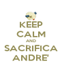 KEEP CALM AND SACRIFICA ANDRE' - Personalised Poster A4 size