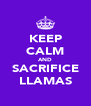 KEEP CALM AND SACRIFICE LLAMAS - Personalised Poster A4 size