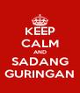 KEEP CALM AND SADANG GURINGAN - Personalised Poster A4 size