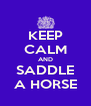 KEEP CALM AND SADDLE A HORSE - Personalised Poster A4 size