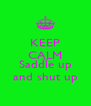 KEEP CALM AND Saddle up and shut up - Personalised Poster A4 size