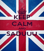 KEEP CALM AND SADUUU  - Personalised Poster A4 size