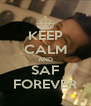 KEEP CALM AND SAF FOREVER - Personalised Poster A4 size