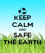 KEEP CALM AND SAFE THE EARTH - Personalised Poster A4 size
