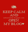 KEEP CALM AND safirarinaldy.blogspot.com OPEN MY BLOG♥ - Personalised Poster A4 size