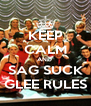 KEEP CALM AND  SAG SUCK GLEE RULES - Personalised Poster A4 size