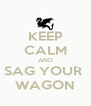 KEEP CALM AND SAG YOUR  WAGON - Personalised Poster A4 size