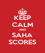 KEEP CALM AND SAHA SCORES - Personalised Poster A4 size