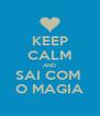 KEEP CALM AND SAI COM  O MAGIA - Personalised Poster A4 size