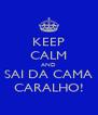 KEEP CALM AND SAI DA CAMA CARALHO! - Personalised Poster A4 size