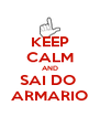 KEEP CALM AND SAI DO  ARMARIO - Personalised Poster A4 size