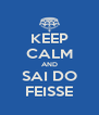 KEEP CALM AND SAI DO FEISSE - Personalised Poster A4 size