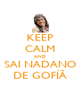 KEEP CALM AND SAI NADANO DE GOFÍÃ - Personalised Poster A4 size