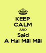 KEEP CALM AND Said A Hai Mãi Mãi - Personalised Poster A4 size