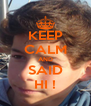 KEEP CALM AND SAID HI ! - Personalised Poster A4 size