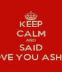 KEEP CALM AND SAID I LOVE YOU ASHELY - Personalised Poster A4 size