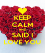 KEEP CALM AND SAID I LOVE YOU - Personalised Poster A4 size