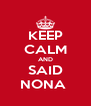 KEEP CALM AND SAID NONA  - Personalised Poster A4 size
