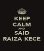 KEEP CALM AND SAID RAIZA KECE - Personalised Poster A4 size