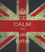 KEEP CALM and said turbo - Personalised Poster A4 size