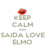 KEEP CALM AND SAIDA LOVE ELMO - Personalised Poster A4 size