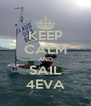 KEEP CALM AND SAIL 4EVA - Personalised Poster A4 size