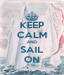 KEEP CALM AND SAIL ON - Personalised Poster A4 size