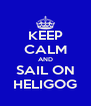 KEEP CALM AND SAIL ON HELIGOG - Personalised Poster A4 size